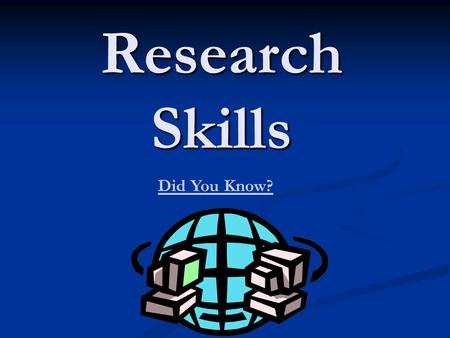 Research Skills Did You Know?. How are you searching now? Google and Ask.com allow you to type natural language search strings, in other words, you type.