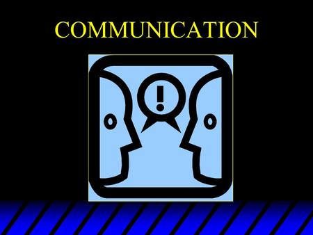 COMMUNICATION. u Eliminate Distractions u Speak Slowly and Clearly - Use Warm Friendly Voice u Face the Person & Make Eye Contact u Don't be Condescending.