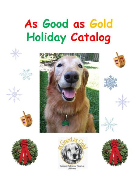 As Good as Gold Holiday Catalog. New As Good as Gold Merchandise Now Available! Proudly wear the gear to help promote Golden Retriever rescue. Follow.