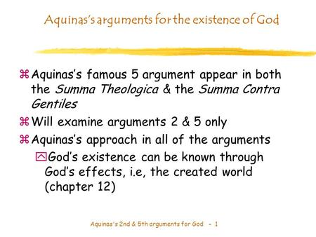 Aquinas's 2nd & 5th arguments for God - 1 Aquinas's arguments for the existence of God zAquinas's famous 5 argument appear in both the Summa Theologica.