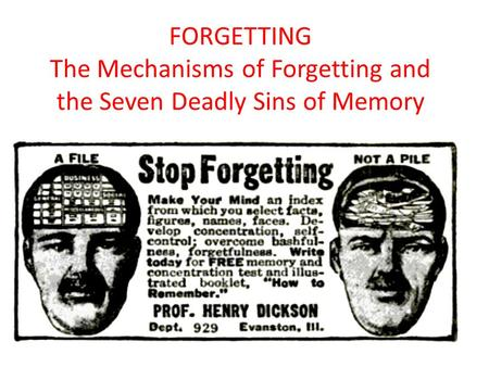 FORGETTING The Mechanisms of Forgetting and the Seven Deadly Sins of Memory.