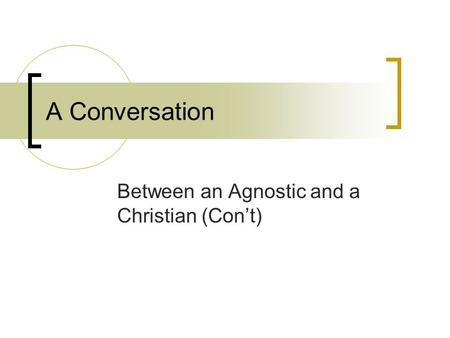 A Conversation Between an Agnostic and a Christian (Con't)