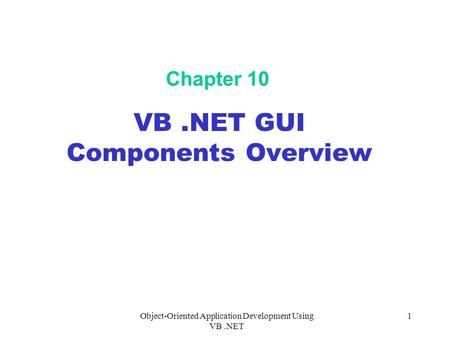 Object-Oriented Application Development Using VB.NET 1 Chapter 10 VB.NET GUI Components Overview.
