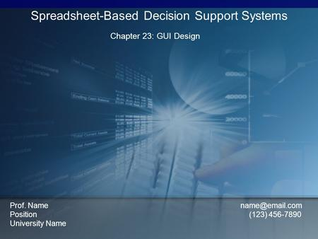 Chapter 23: GUI Design Spreadsheet-Based Decision Support Systems Prof. Name Position (123) 456-7890 University Name.
