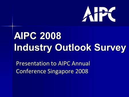 AIPC 2008 Industry Outlook Survey Presentation to AIPC Annual Conference Singapore 2008.