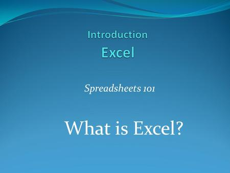 Spreadsheets 101 What is Excel?. Objectives 1. Identify the parts of the Excel Screen 2. Identify the functions of a spreadsheet 3. Identify how spreadsheets.