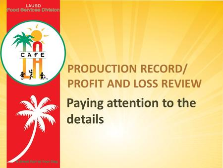 PRODUCTION RECORD/ PROFIT AND LOSS REVIEW Paying attention to the details.