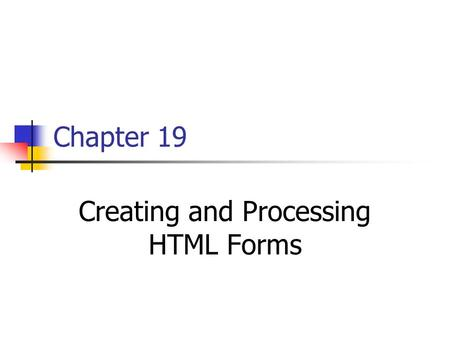 Chapter 19 Creating and Processing HTML Forms. How HTML Forms Transmit Data name1=value1&name2=value2...&nameN =valueN GET or POST GET, an HTTP GET request,