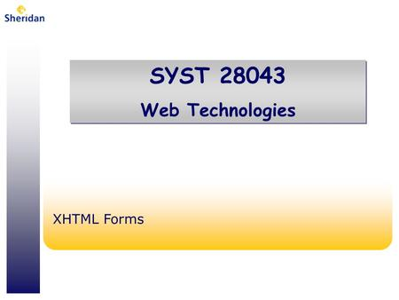 SYST 28043 Web Technologies SYST 28043 Web Technologies XHTML Forms.