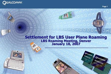 Page 1 Settlement for LBS User Plane Roaming LBS Roaming Meeting, Denver January 18, 2007 Settlement for LBS User Plane Roaming LBS Roaming Meeting, Denver.