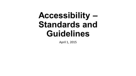 Accessibility – Standards and Guidelines April 1, 2015.