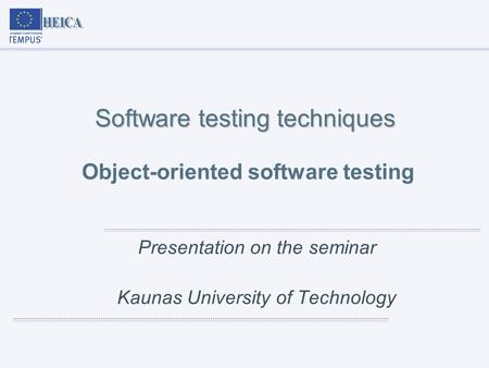 Software testing techniques Software testing techniques Object-oriented software testing Presentation on the seminar Kaunas University of Technology.