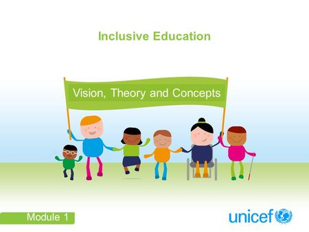 Inclusive Education Module 1 Vision, Theory and Concepts.