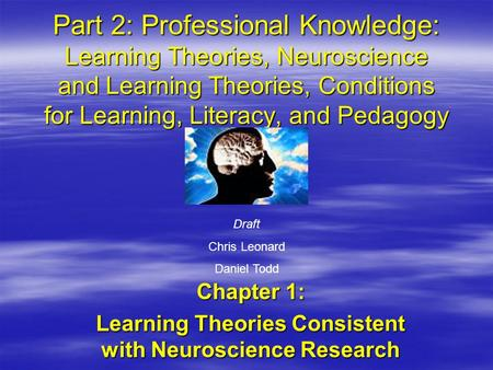Part 2: Professional Knowledge: Learning Theories, Neuroscience and Learning Theories, Conditions for Learning, Literacy, and Pedagogy Chapter 1: Learning.