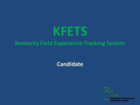 KFETS Kentucky Field Experience Tracking System Candidate.