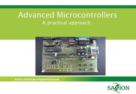 Saxion University of Applied Sciences Advanced Microcontrollers A practical approach.
