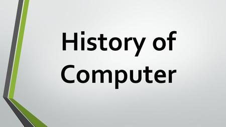History of Computer. Evolution of Computers BlaisePascal invented the first mechanical adding Machine in 1642 Baron Gottfried Wilhelm von Leibniz invented.