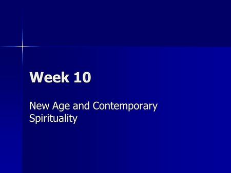 Week 10 New Age and Contemporary Spirituality. Three broad categories: 1. New age spiritual movements 2. Western Mystery Tradition 3. Neo-Pagan movements.