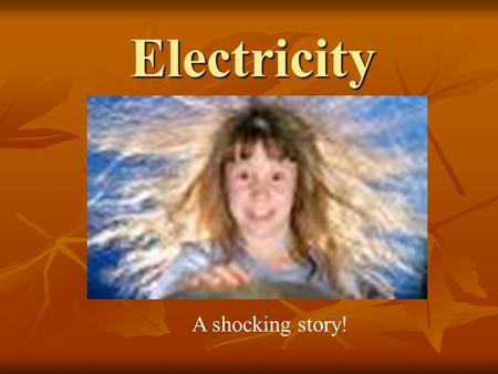 Electricity A shocking story!. What do we already know about electricity? In a group - brainstorm for 10 minutes - everything that you can think of that.