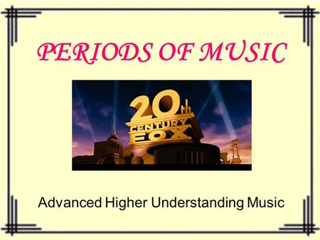 PERIODS OF MUSIC Advanced Higher Understanding Music.