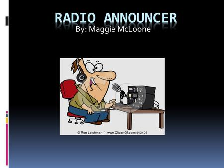 By: Maggie McLoone. Why this job?  Didn't know much  Sounded fun  Public speaking.
