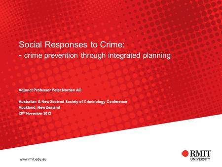 Social Responses to Crime: - crime prevention through integrated planning Adjunct Professor Peter Norden AO Australian & New Zealand Society of Criminology.