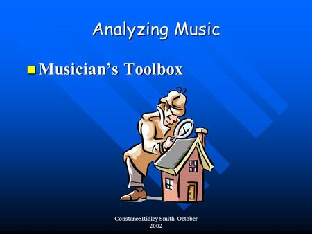 Constance Ridley Smith October 2002 Analyzing Music Musician's Toolbox Musician's Toolbox.
