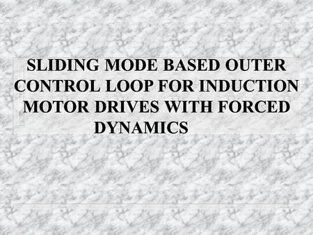 SLIDING MODE BASED OUTER CONTROL LOOP FOR INDUCTION MOTOR DRIVES WITH FORCED DYNAMICS.