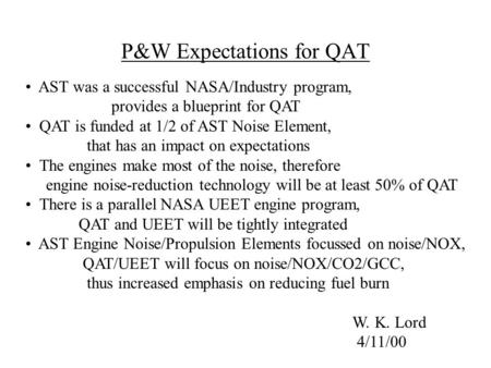P&W Expectations for QAT AST was a successful NASA/Industry program, provides a blueprint for QAT QAT is funded at 1/2 of AST Noise Element, that has an.