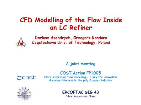 CFD Modelling of the Flow Inside an LC Refiner COST FP1005 / SIG 43 meeting, 24-26.X.2012, Trondheim 1 CFD Modelling of the Flow Inside an LC Refiner Dariusz.
