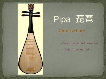 Pipa 琵琶 Chinese Lute - Four string plucked instrument - Original Country: China.