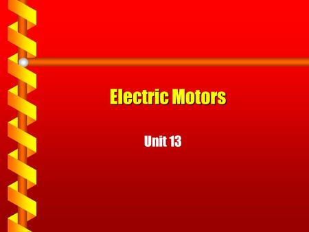 Electric Motors Unit 13 This is session 18 in curriculum manual.