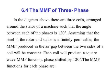6.4 The MMF of Three- Phase In the diagram above there are three coils, arranged around the stator of a machine such that the angle between each of the.