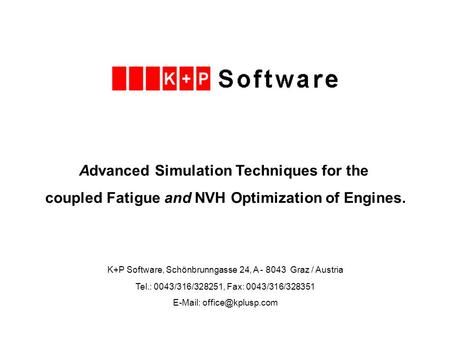 Advanced Simulation Techniques for the coupled Fatigue and NVH Optimization of Engines. K+P Software, Schönbrunngasse 24, A - 8043 Graz / Austria Tel.: