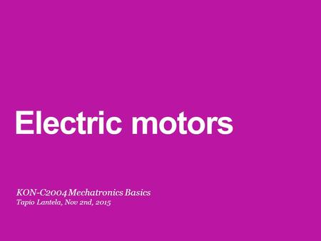 Electric motors KON-C2004 Mechatronics Basics Tapio Lantela, Nov 2nd, 2015.