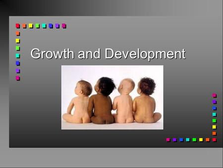 Growth and Development. Principles of Growth & Development n occur in an orderly sequence n occur continuously but rates vary- growth spurts n highly.