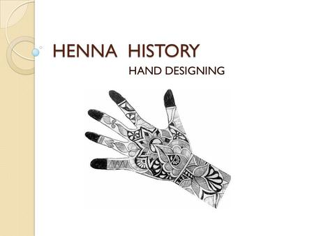 HENNA HISTORY HAND DESIGNING. ORIGIN This artform of using henna is sometimes referred to as Mehndi, in India.