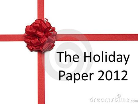 The Holiday Paper 2012. Your Assignment You will write a paper about a winter holiday celebration. This will be a paper where you will do research (both.