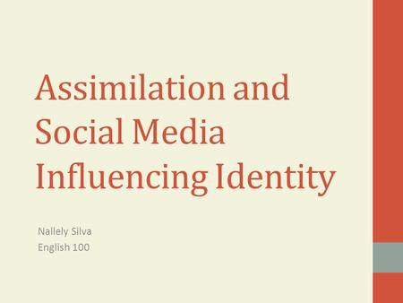 Assimilation and Social Media Influencing Identity Nallely Silva English 100.