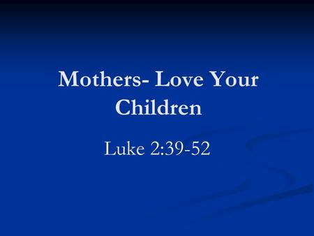 Mothers- Love Your Children
