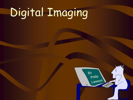 Digital Imaging By Philip Lawson Digital Imaging The Basics - Scanning and Printing The Master Image Working with Layers Working with Channels Black.