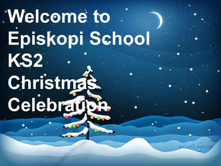 Welcome to Episkopi School KS2 Christmas Celebration.