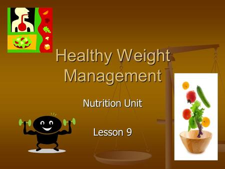Healthy Weight Management Nutrition Unit Lesson 9.