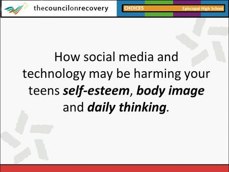How social media and technology may be harming your teens self-esteem, body image and daily thinking.
