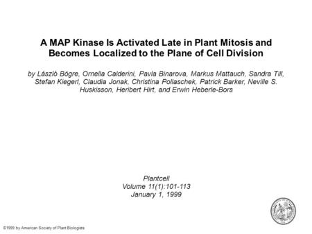 A MAP Kinase Is Activated Late in Plant Mitosis and Becomes Localized to the Plane of Cell Division by László Bögre, Ornella Calderini, Pavla Binarova,