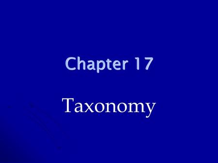 Chapter 17 Taxonomy. History of Taxonomy Biologists use a classification system to group organisms in part because organisms are numerous and diverse.
