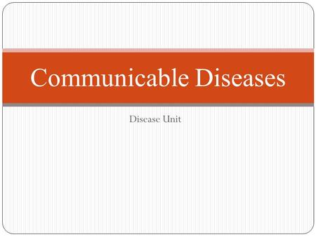 Communicable Diseases Disease Unit. The Threat of Infection: Population crowding Easy travel also make us more vulnerable Antibiotic Resistant.