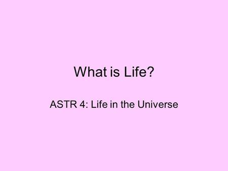 What is Life? ASTR 4: Life in the Universe. Discussion Topics Three Domains of Life Basic Cell Structure Macro-molecules Properties of Life.