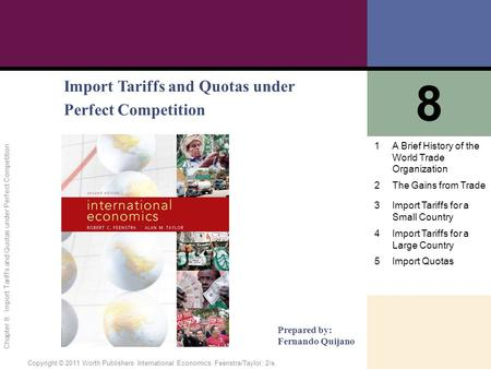 1 of 55 Copyright © 2011 Worth Publishers· International Economics· Feenstra/Taylor, 2/e. Chapter 8: Import Tariffs and Quotas under Perfect Competition.