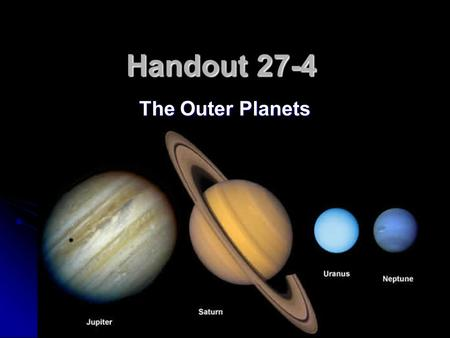 Handout 27-4 The Outer Planets. Matching 1. outer planets 2. asteroid belt 3. gas giant 4. Pluto a. a planet with a deep and massive gaseous atmosphere.